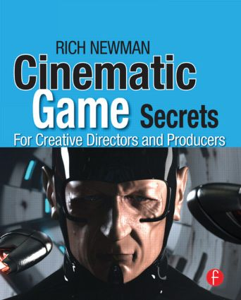 Cinematic Game Secrets for Creative Directors and Producers: Inspired Techniques From Industry Legends book cover