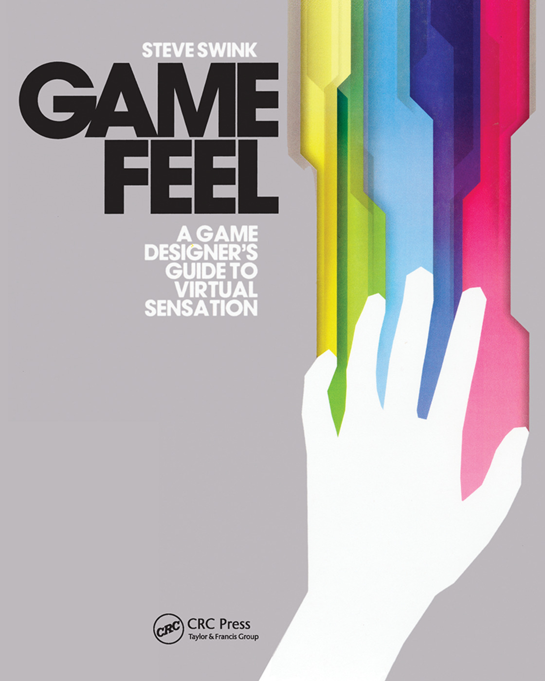Game Feel: A Game Designer's Guide to Virtual Sensation, 1st Edition (Paperback) book cover