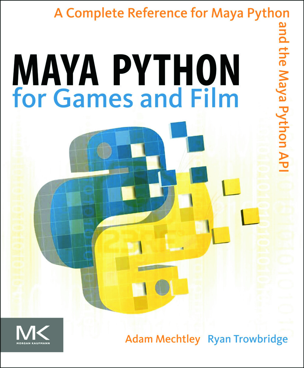 Maya Python for Games and Film: A Complete Reference for Maya Python and the Maya Python API, 1st Edition (Hardback) book cover