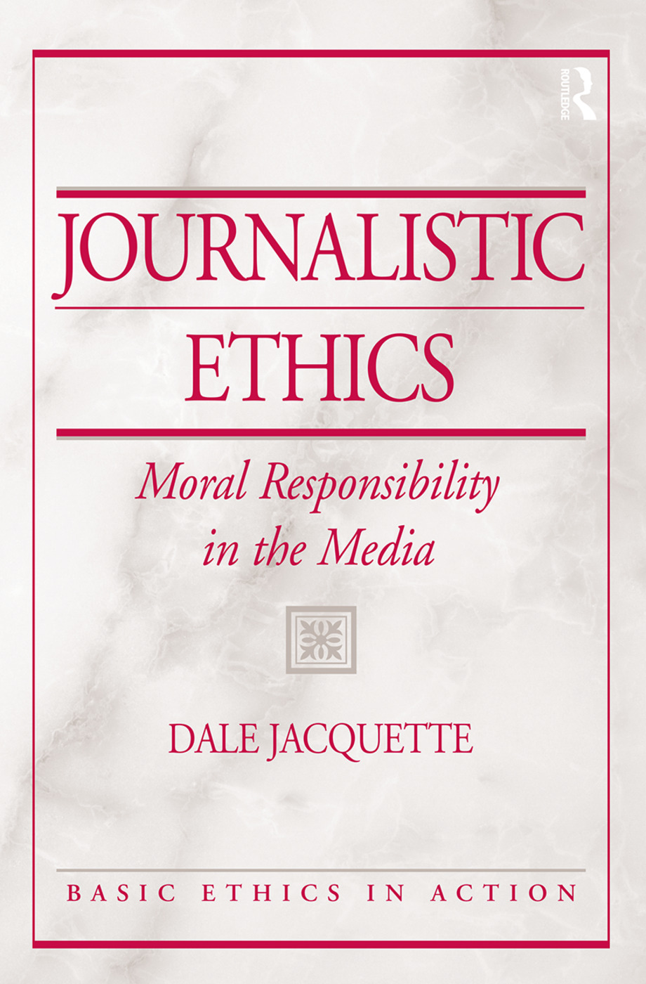 Journalistic Ethics: Moral Responsibility in the Media, 1st Edition (Paperback) book cover