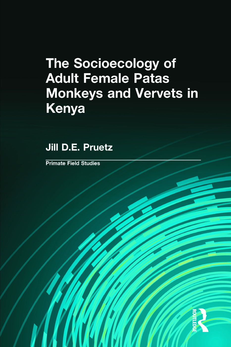 The Socioecology of Adult Female Patas Monkeys and Vervets in Kenya: 1st Edition (Paperback) book cover