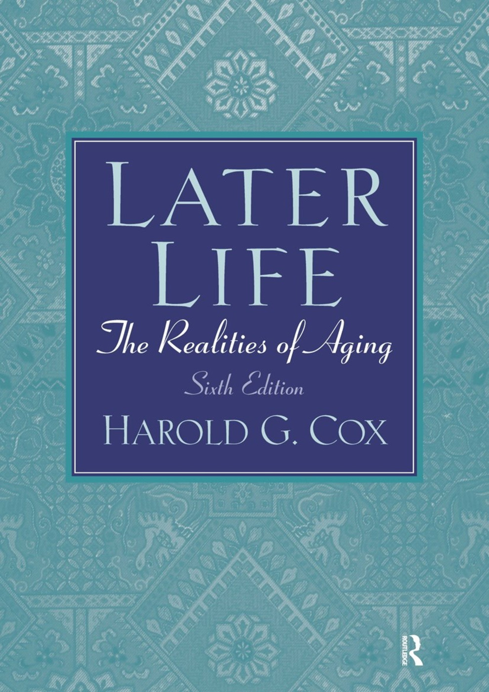 Later Life: The Realities of Aging, 6th Edition (Paperback) book cover