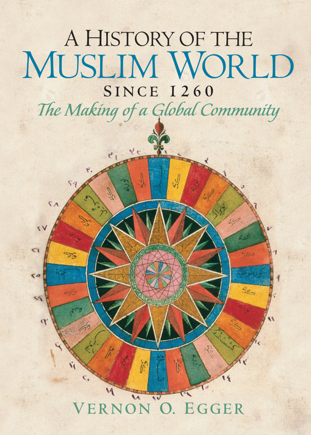A History of the Muslim World since 1260: The Making of a Global Community, 1st Edition (Paperback) book cover