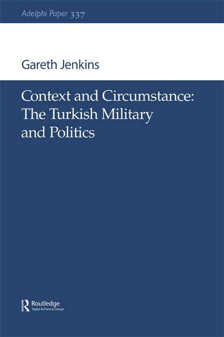 Context and Circumstance: The Turkish Military and Politics, 1st Edition (e-Book) book cover
