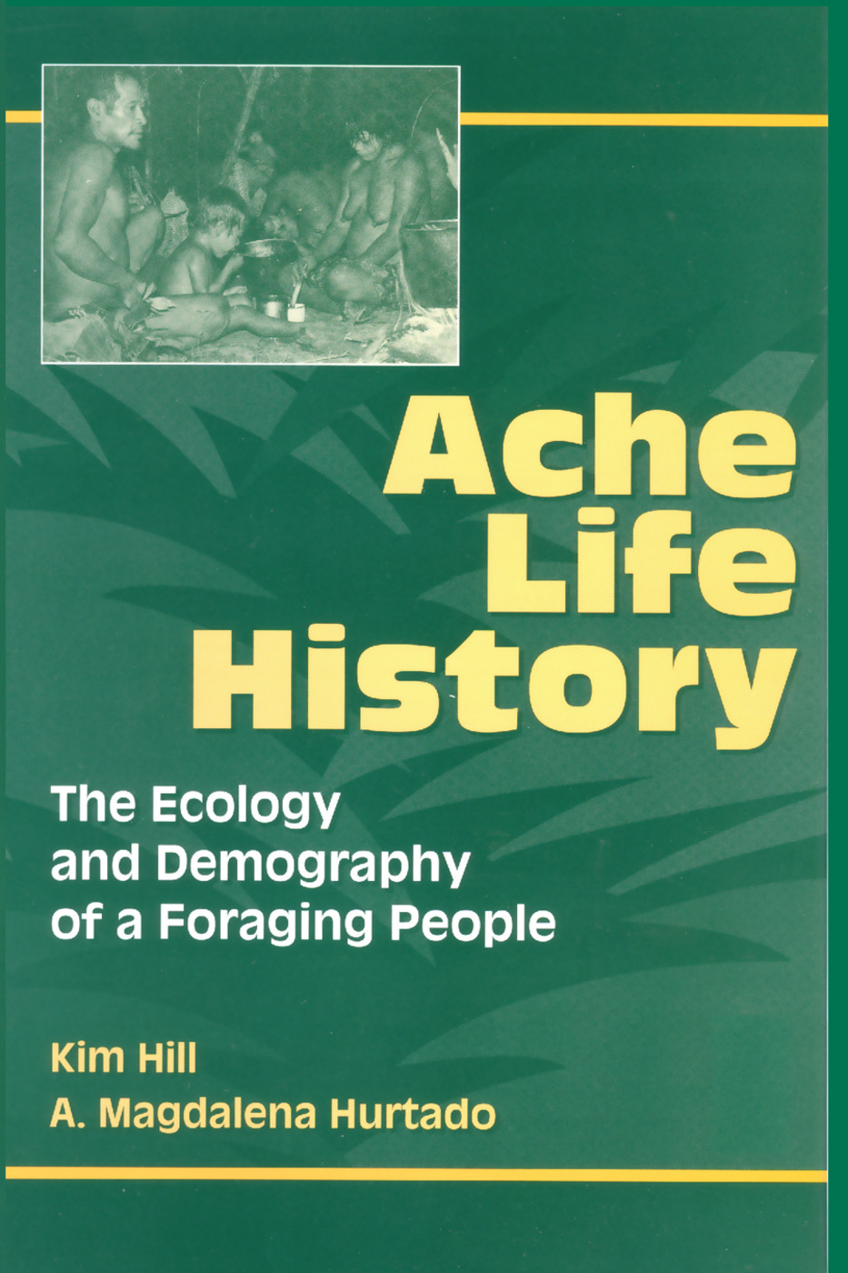Ache Life History: The Ecology and Demography of a Foraging People, 1st Edition (Paperback) book cover
