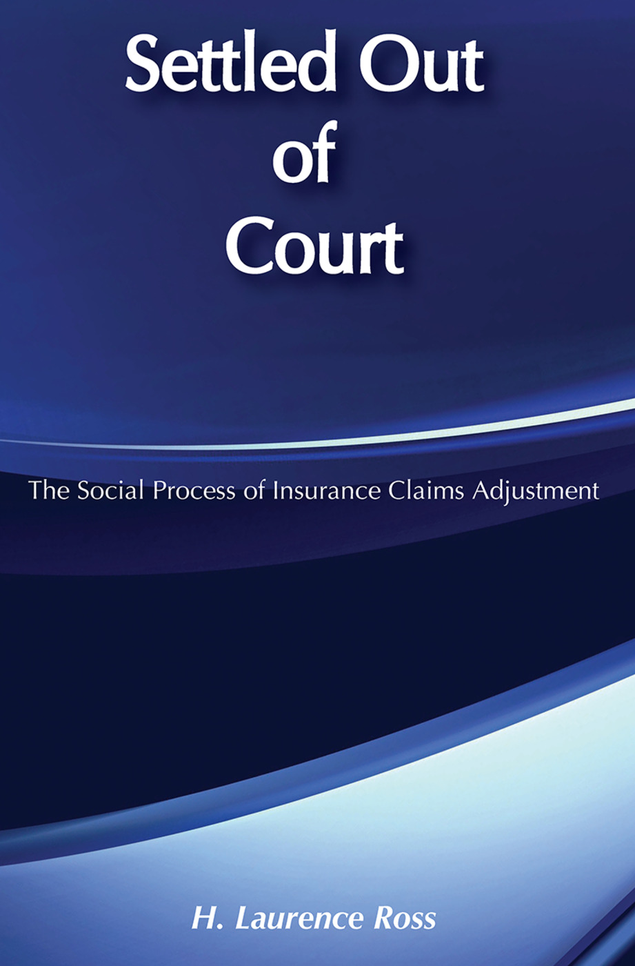 Settled out of Court: The Social Process of Insurance Claims Adjustments, 2nd Edition (Paperback) book cover