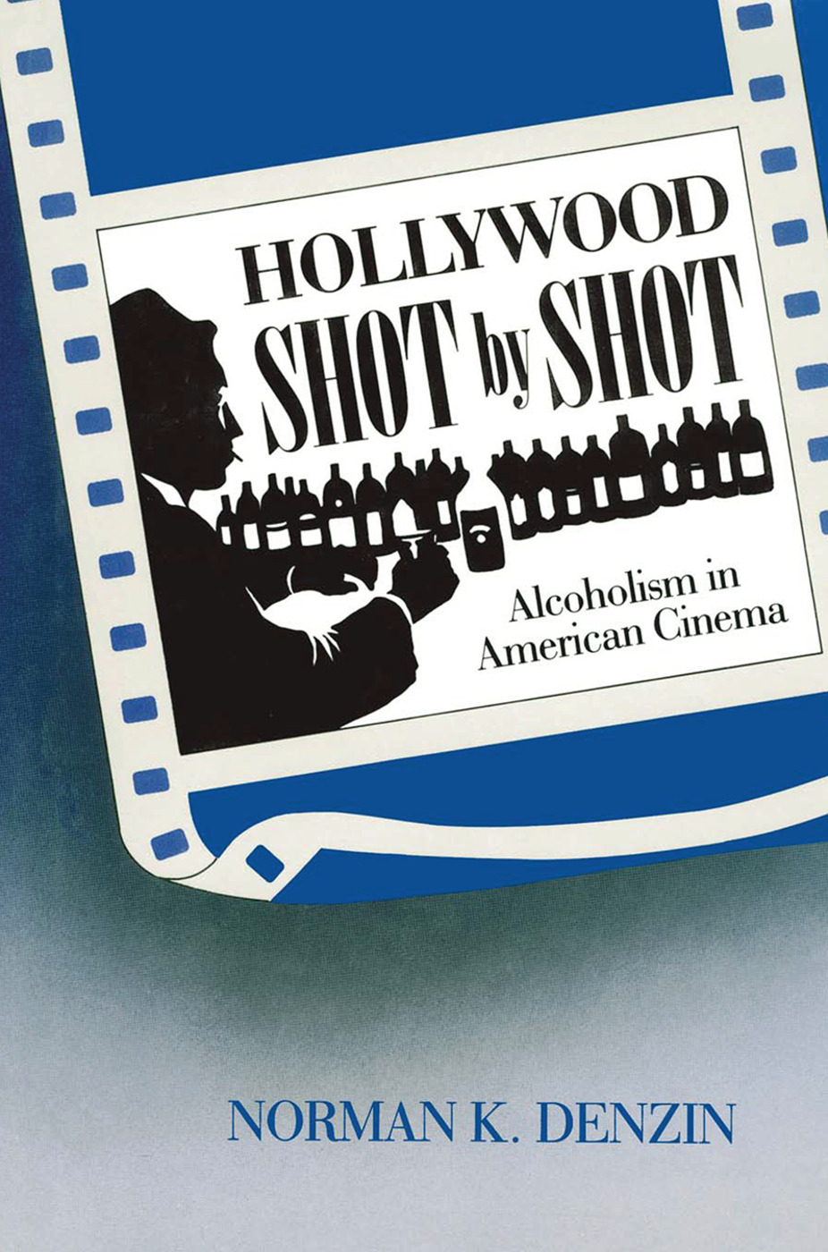 Hollywood Shot by Shot: Alcoholism in American Cinema, 1st Edition (Paperback) book cover