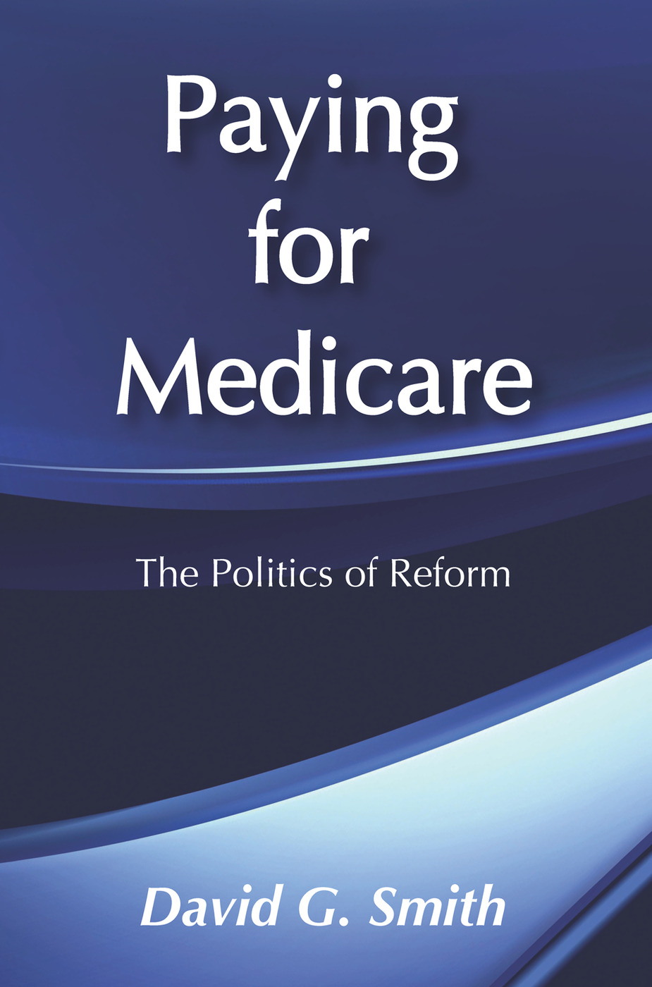 Paying for Medicare: The Politics of Reform book cover