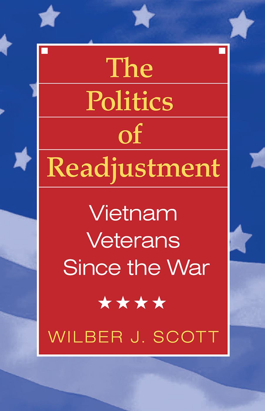 The Politics of Readjustment: Vietnam Veterans since the War, 1st Edition (Paperback) book cover