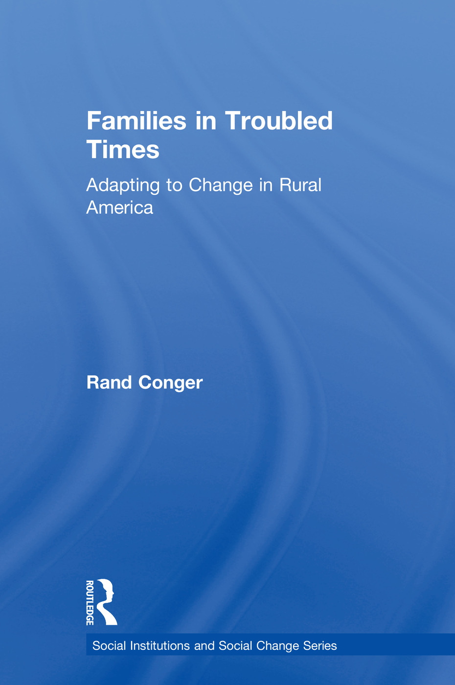 Families in Troubled Times: Adapting to Change in Rural America, 1st Edition (Paperback) book cover