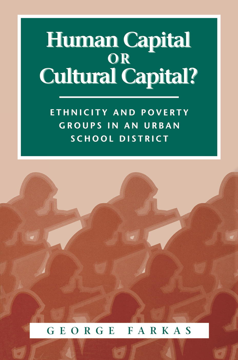 Human Capital or Cultural Capital?: Ethnicity and Poverty Groups in an Urban School District book cover