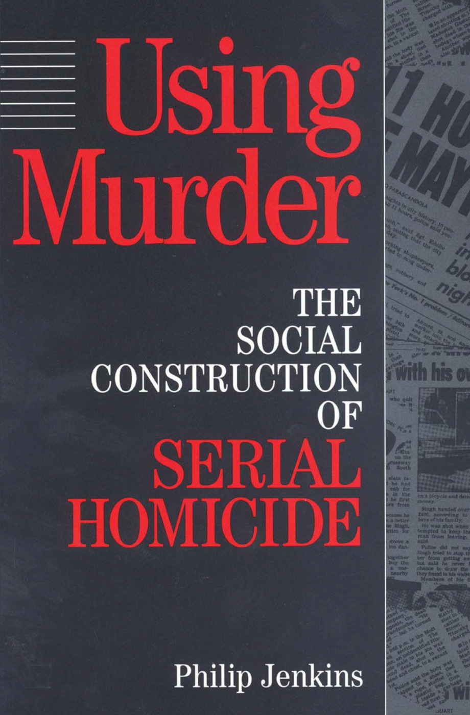 Using Murder: The Social Construction of Serial Homicide, 1st Edition (e-Book) book cover