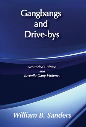 Gangbangs and Drive-Bys: Grounded Culture and Juvenile Gang Violence, 1st Edition (Paperback) book cover