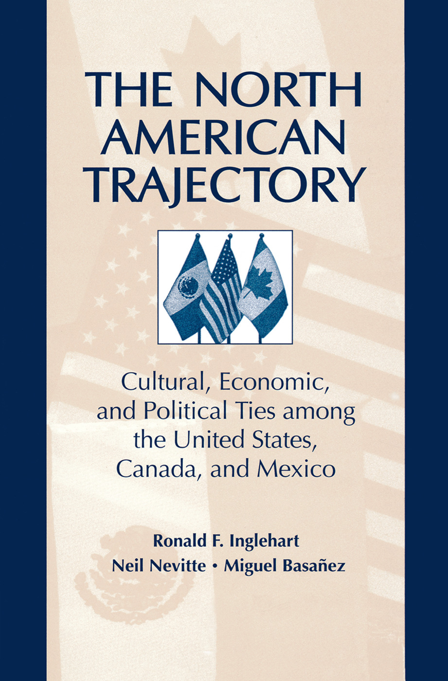 The North American Trajectory: Cultural, Economic, and Political Ties among the United States, Canada and Mexico, 1st Edition (Paperback) book cover