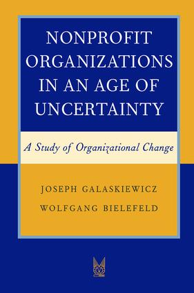 Nonprofit Organizations in an Age of Uncertainty: A Study of Organizational Change, 1st Edition (Paperback) book cover
