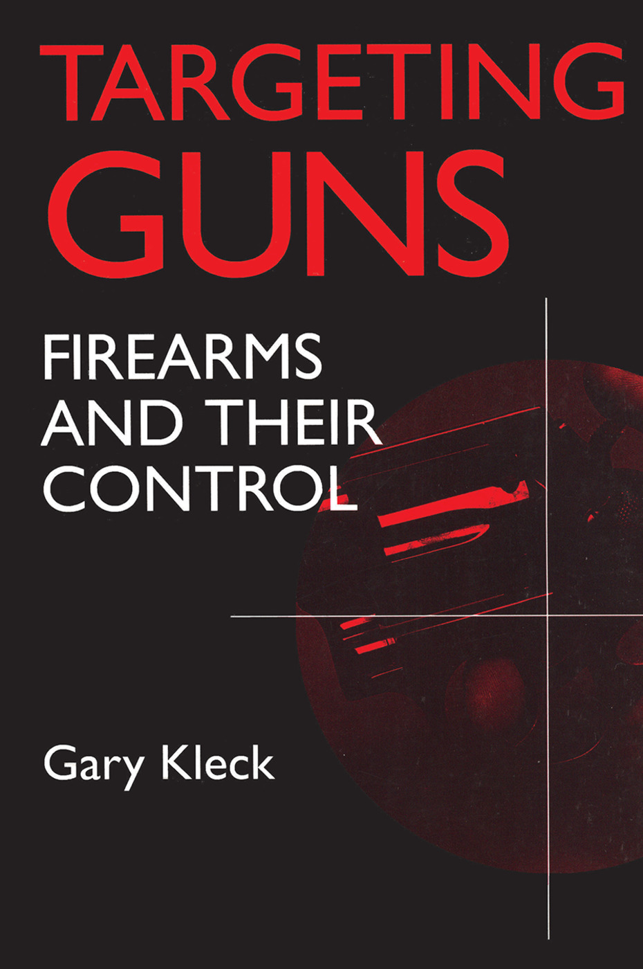Targeting Guns: Firearms and Their Control book cover