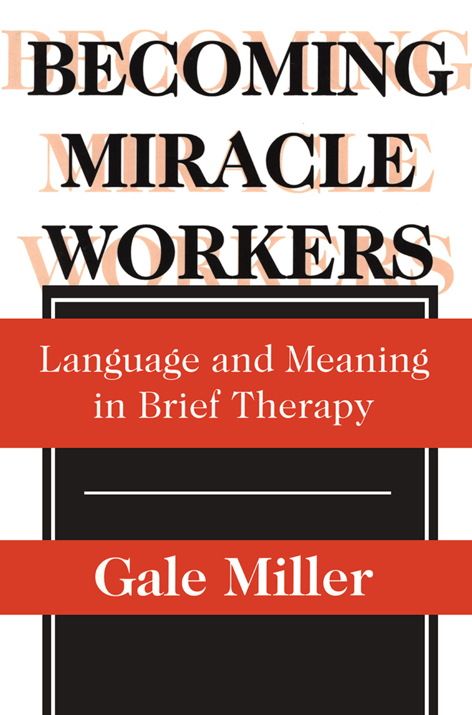 Becoming Miracle Workers: Language and Learning in Brief Therapy, 1st Edition (Paperback) book cover