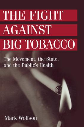 The Fight Against Big Tobacco: The Movement, the State and the Public's Health, 1st Edition (Paperback) book cover