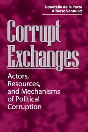 Corrupt Exchanges: Actors, Resources, and Mechanisms of Political Corruption, 1st Edition (Paperback) book cover
