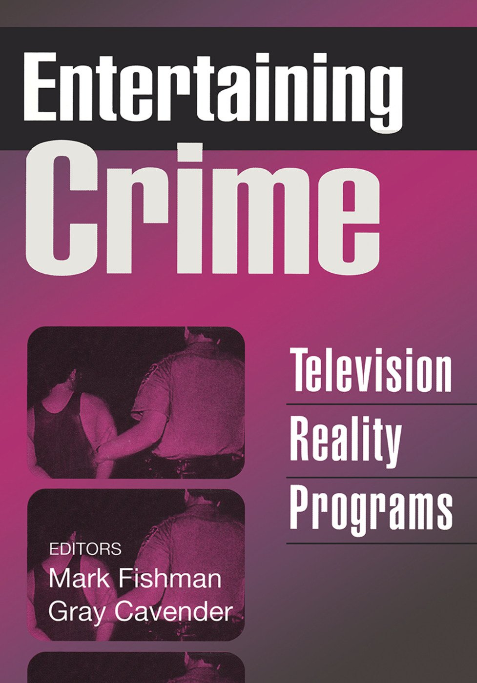 Entertaining Crime: Television Reality Programs, 1st Edition (Paperback) book cover