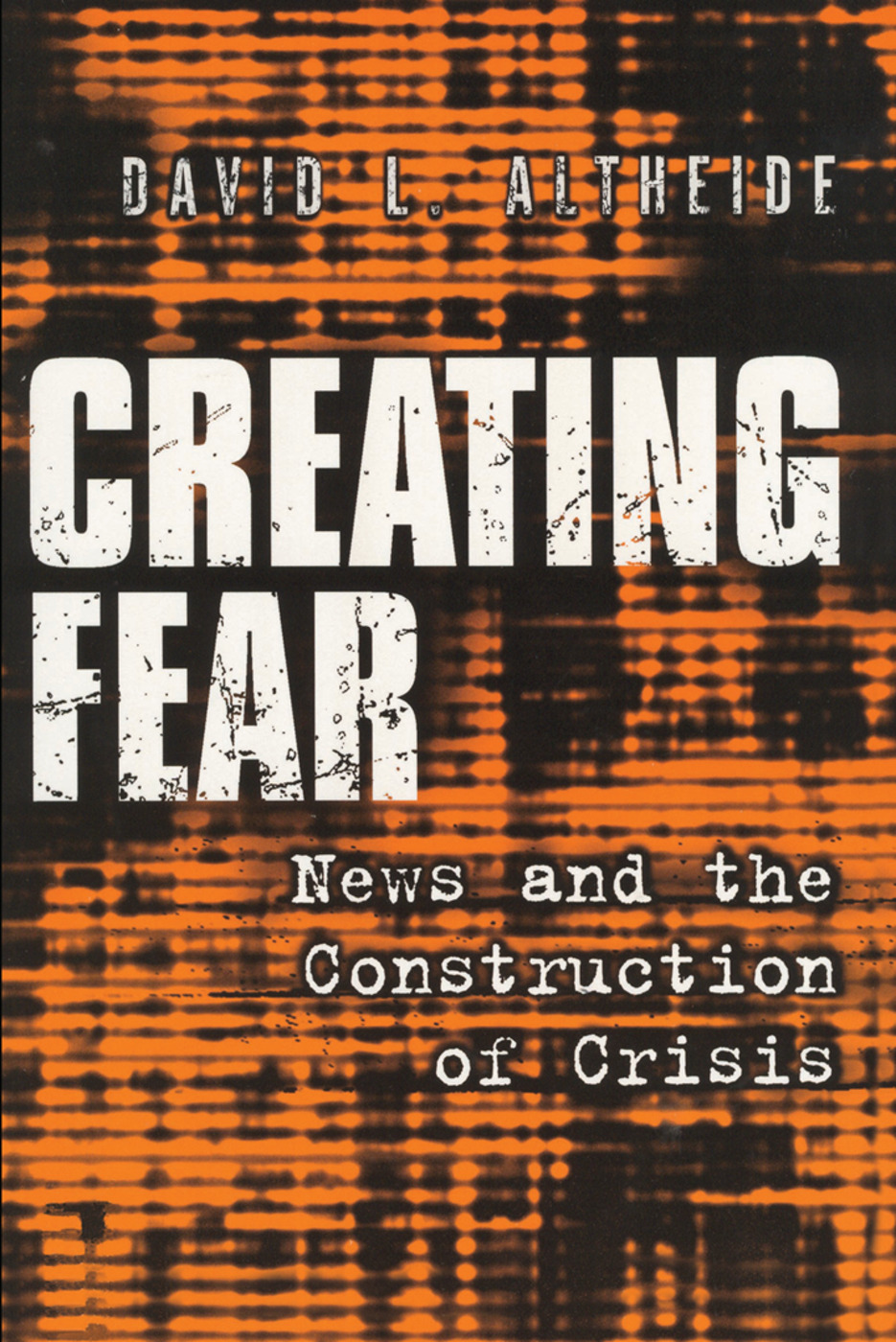 Creating Fear: News and the Construction of Crisis, 1st Edition (Paperback) book cover