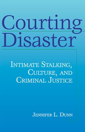 Courting Disaster: Intimate Stalking, Culture and Criminal Justice, 1st Edition (Hardback) book cover