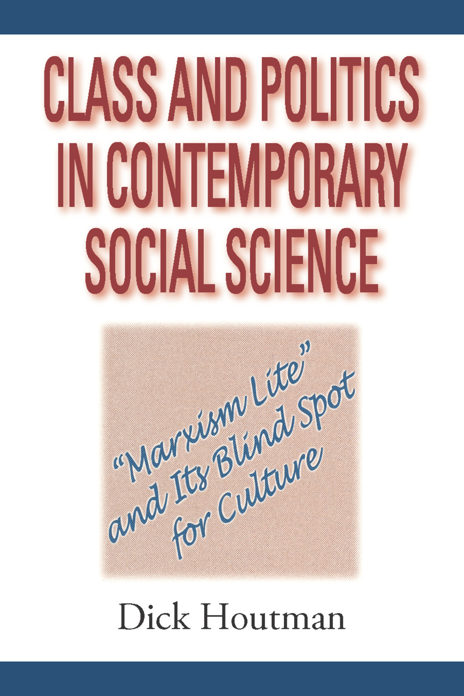 Class and Politics in Contemporary Social Science: Marxism Lite and Its Blind Spot for Culture, 1st Edition (Paperback) book cover