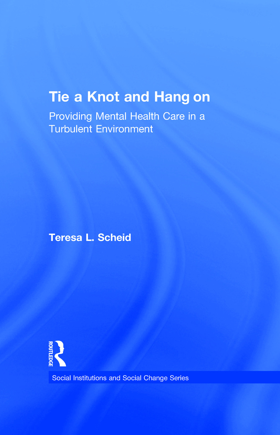 Tie a Knot and Hang on: Providing Mental Health Care in a Turbulent Environment, 1st Edition (Paperback) book cover