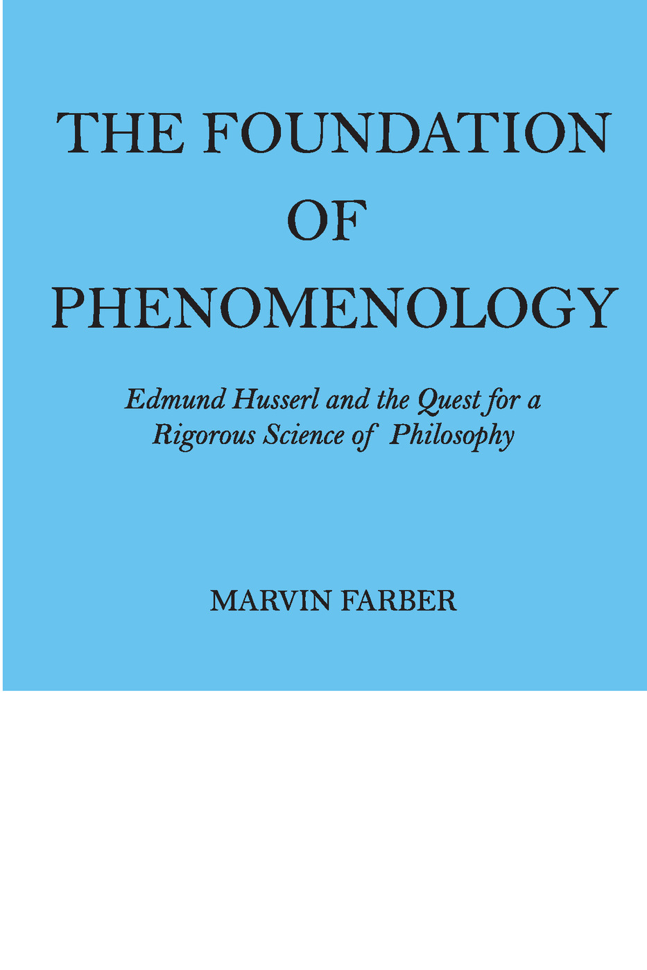 The Foundation of Phenomenology: Edmund Husserl and the Quest for a Rigorous Science of Philosophy, 1st Edition (Paperback) book cover
