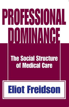 Professional Dominance: The Social Structure of Medical Care, 1st Edition (Paperback) book cover