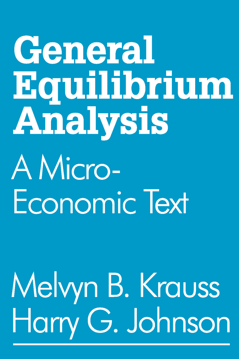 General Equilibrium Analysis: A Micro-Economic Text, 1st Edition (Paperback) book cover