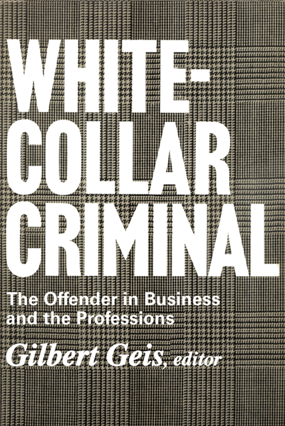 White-collar Criminal: The Offender in Business and the Professions, 1st Edition (Paperback) book cover