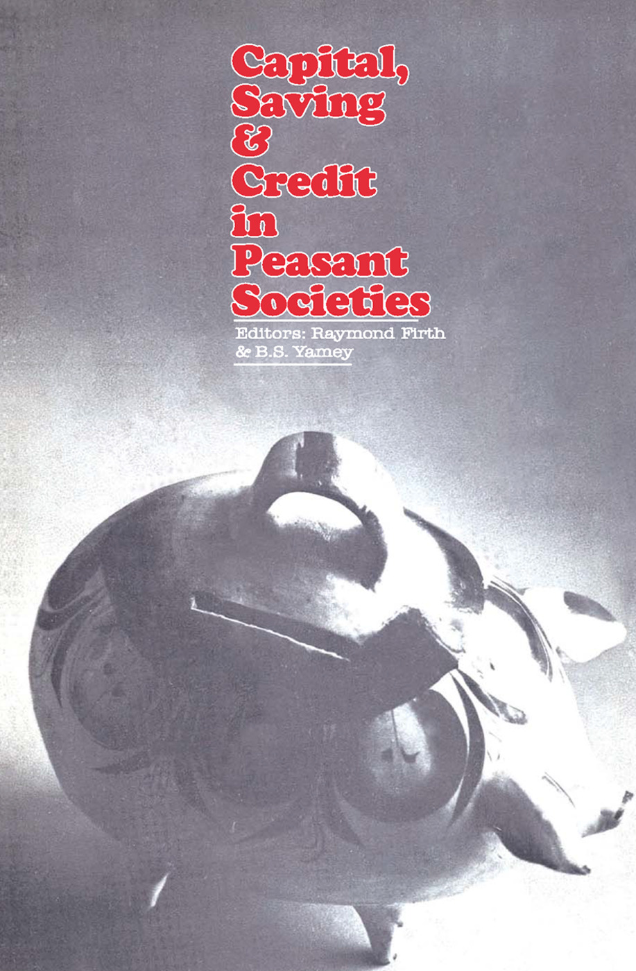Capital, Saving and Credit in Peasant Societies: 1st Edition (Paperback) book cover