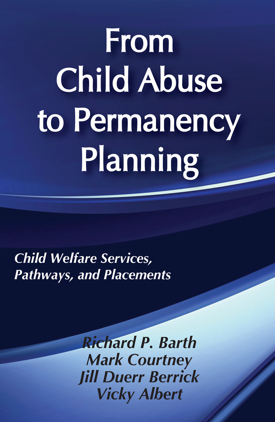 From Child Abuse to Permanency Planning: Child Welfare Services Pathways and Placements, 1st Edition (Paperback) book cover
