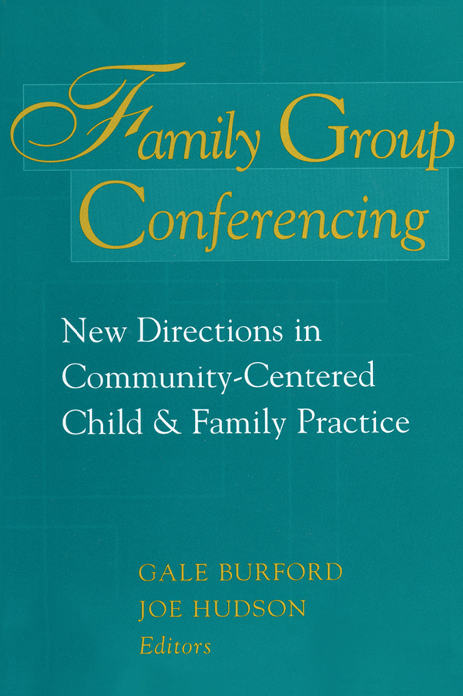 Family Group Conferencing: New Directions in Community-Centered Child and Family Practice, 1st Edition (Paperback) book cover