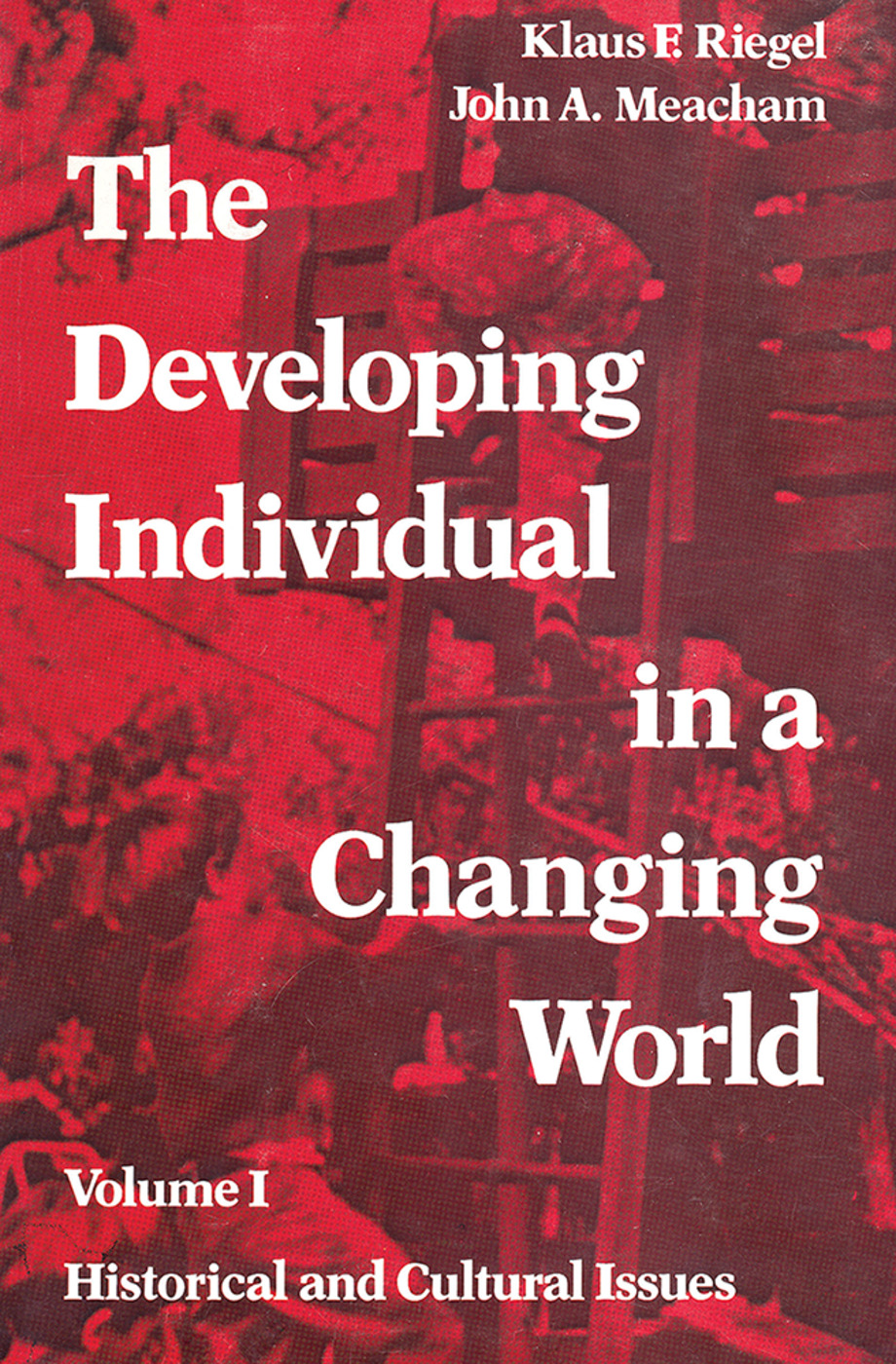 The Developing Individual in a Changing World: Volume 1, Historical and Cultural Issues, 1st Edition (Paperback) book cover