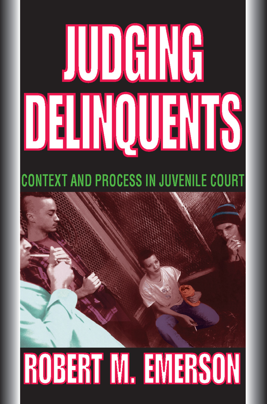 Judging Delinquents: Context and Process in Juvenile Court, 1st Edition (Paperback) book cover