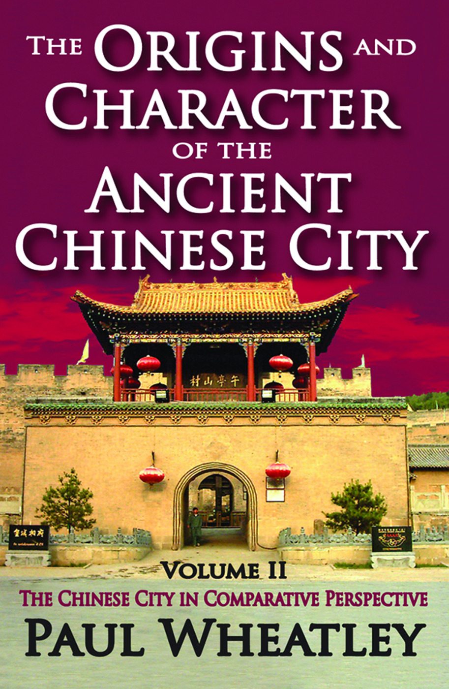 The Origins and Character of the Ancient Chinese City: Volume 2, The Chinese City in Comparative Perspective, 1st Edition (Paperback) book cover