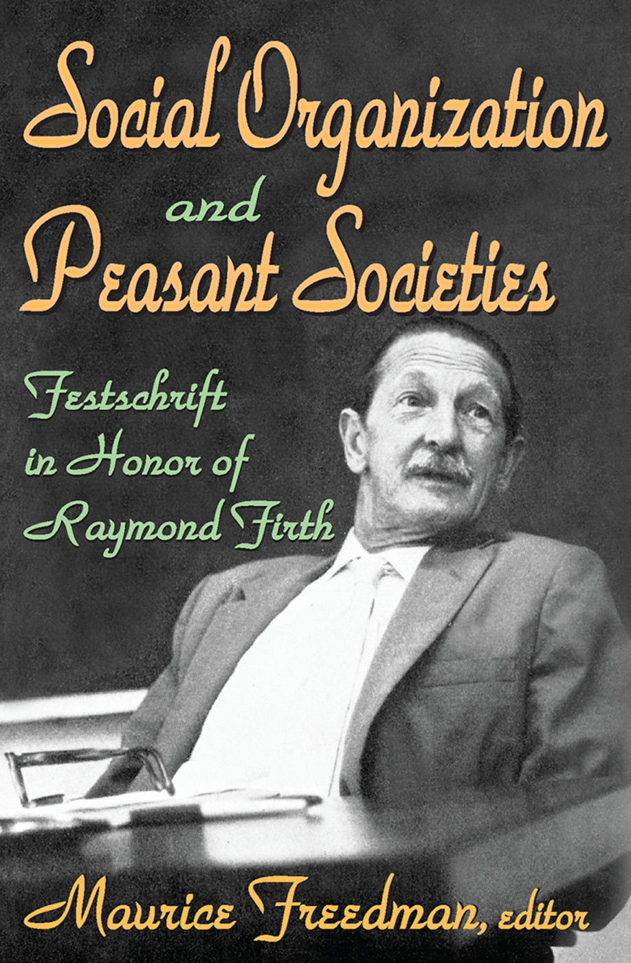 Social Organization and Peasant Societies: Festschrift in Honor of Raymond Firth, 1st Edition (Paperback) book cover