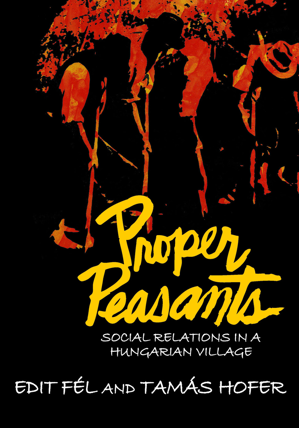 Proper Peasants: Social Relations in a Hungarian Village, 1st Edition (Paperback) book cover