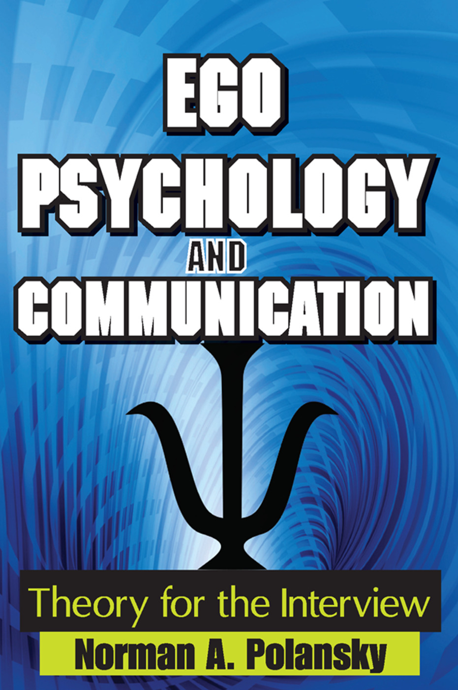 Ego Psychology and Communication: Theory for the Interview, 1st Edition (Paperback) book cover