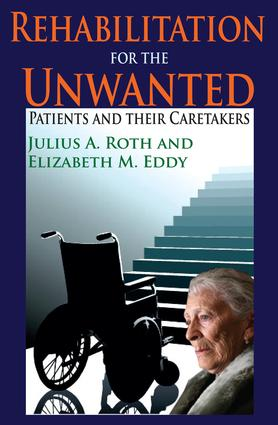 Rehabilitation for the Unwanted: Patients and Their Caretakers, 1st Edition (Paperback) book cover