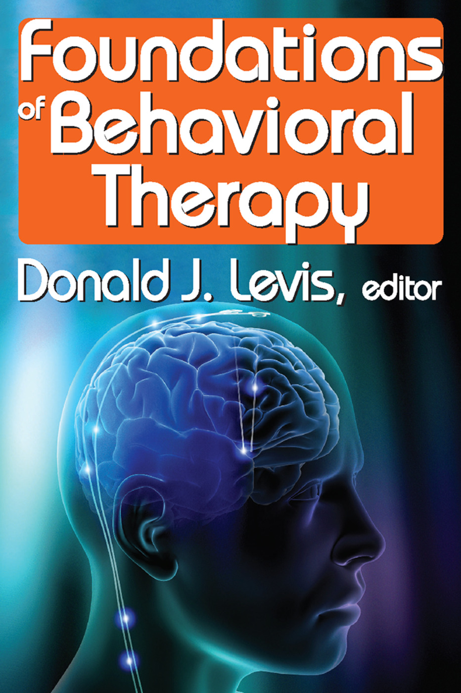 Foundations of Behavioral Therapy: 1st Edition (Paperback) book cover