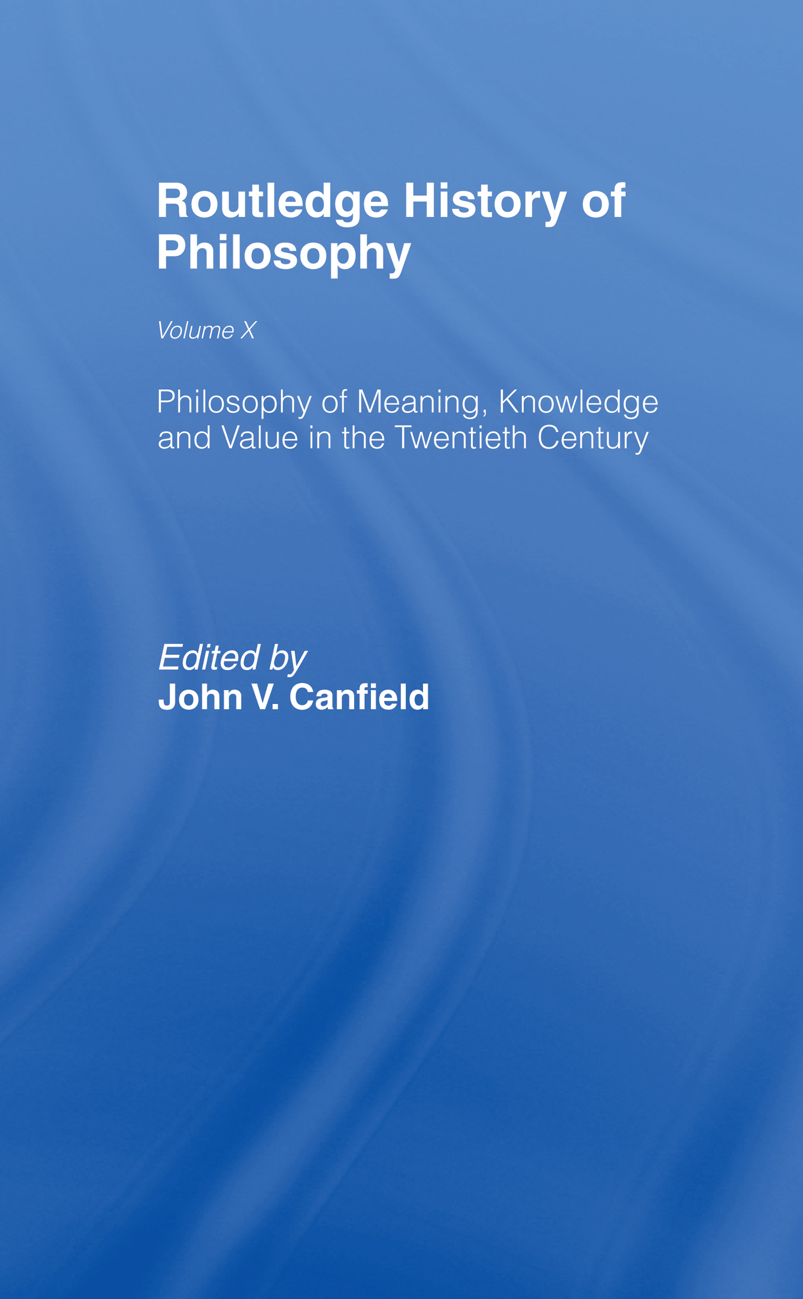 Philosophy of Meaning, Knowledge and Value in the Twentieth Century