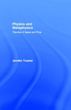 Physics and Metaphysics: Theories of Space and Time, 1st Edition (e-Book) book cover