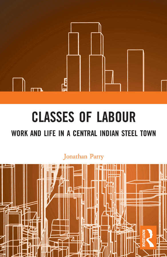 Classes of Labour: Work and Life in a Central Indian Steel Town book cover
