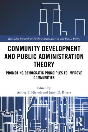 Community Development and Public Administration Theory: Promoting Democratic Principles to Improve Communities (Hardback) book cover
