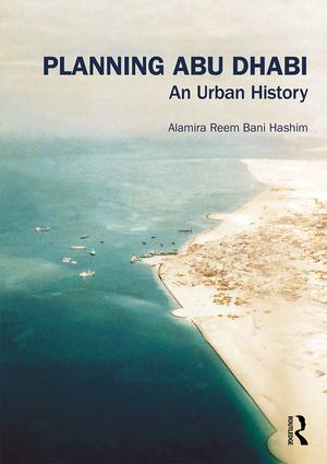 Planning Abu Dhabi: An Urban History book cover