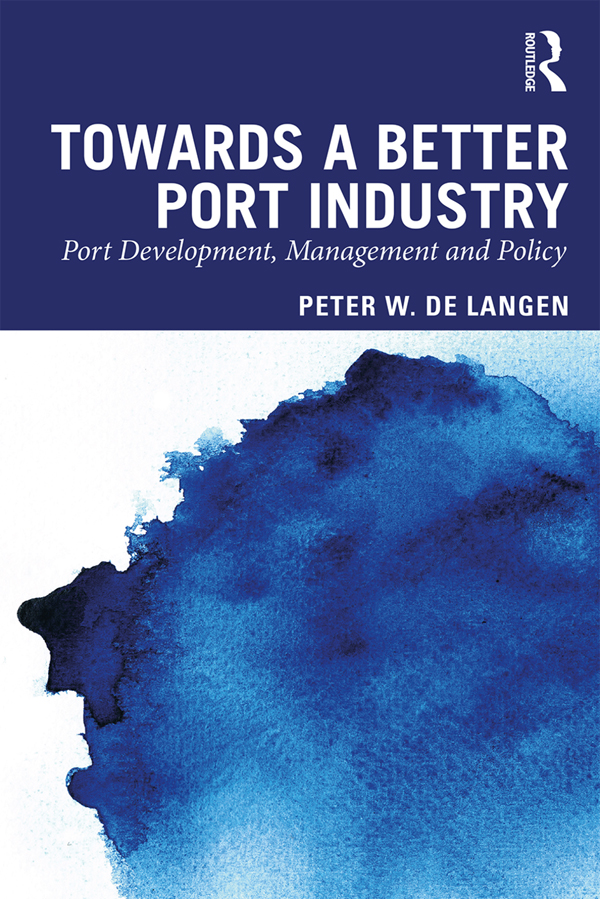 Towards a Better Port Industry: Port Development, Management and Policy book cover