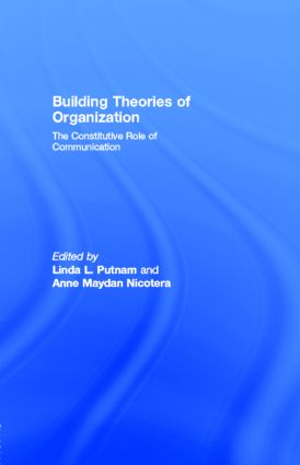 THE COMMUNICATIVE CONSTITUTION OF ORGANIZATIONS: A Framework for Explanation